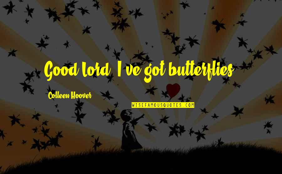 True Inner Beauty Quotes By Colleen Hoover: Good Lord, I've got butterflies.