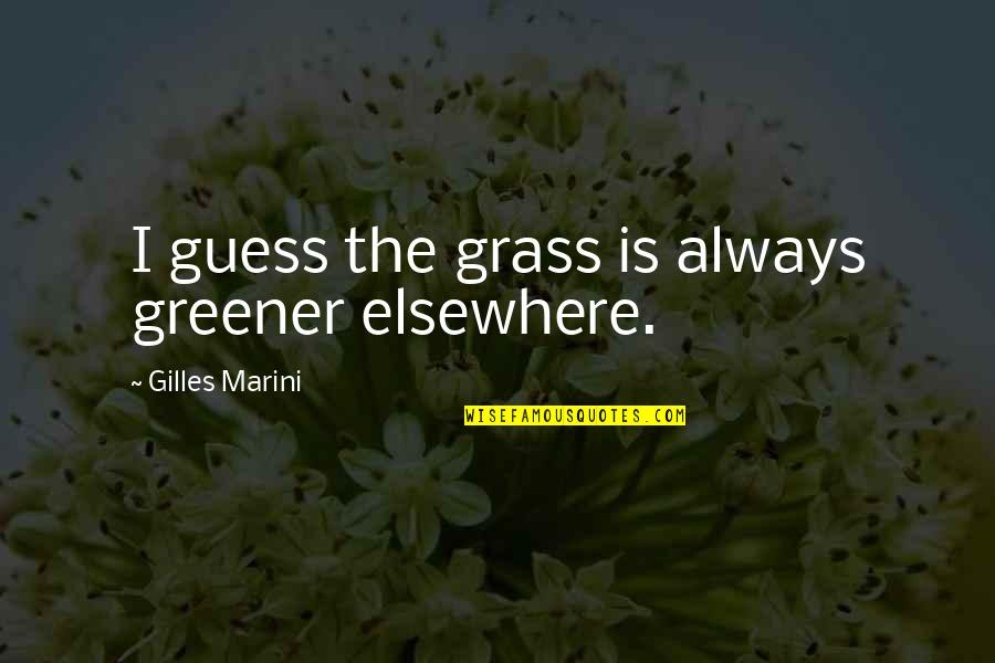 True Inner Beauty Quotes By Gilles Marini: I guess the grass is always greener elsewhere.