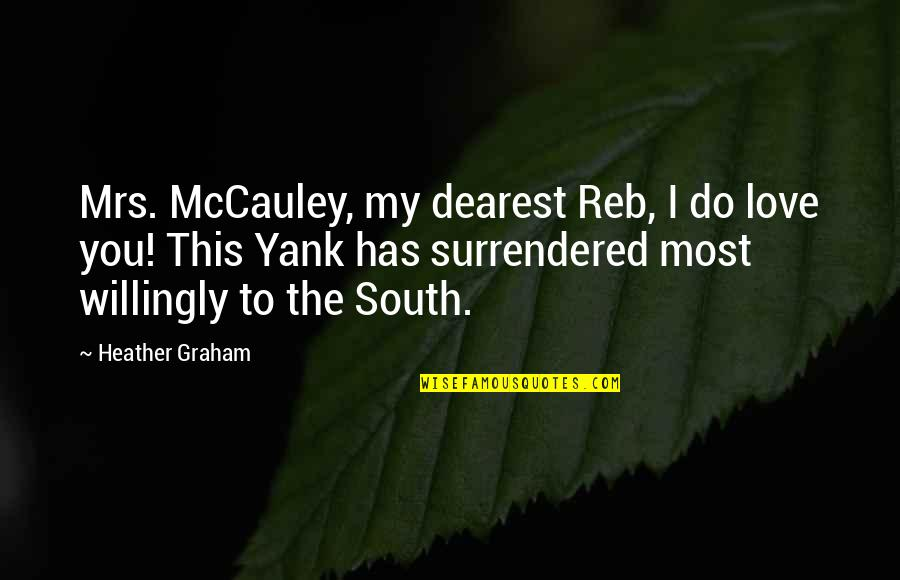 True Inner Beauty Quotes By Heather Graham: Mrs. McCauley, my dearest Reb, I do love