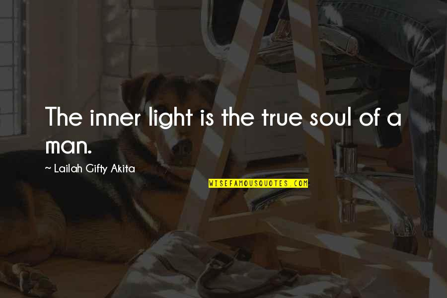 True Inner Beauty Quotes By Lailah Gifty Akita: The inner light is the true soul of