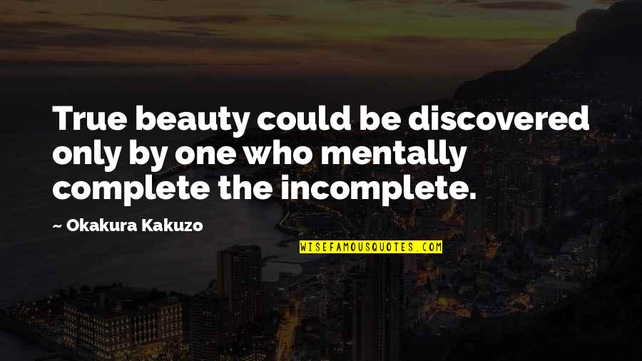 True Inner Beauty Quotes By Okakura Kakuzo: True beauty could be discovered only by one