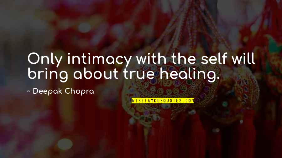 True Intimacy Quotes By Deepak Chopra: Only intimacy with the self will bring about