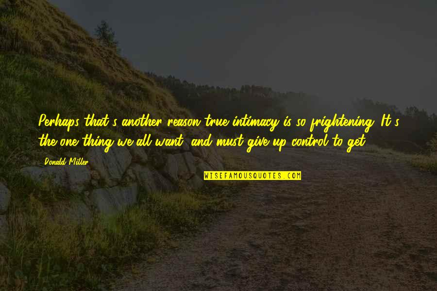 True Intimacy Quotes By Donald Miller: Perhaps that's another reason true intimacy is so