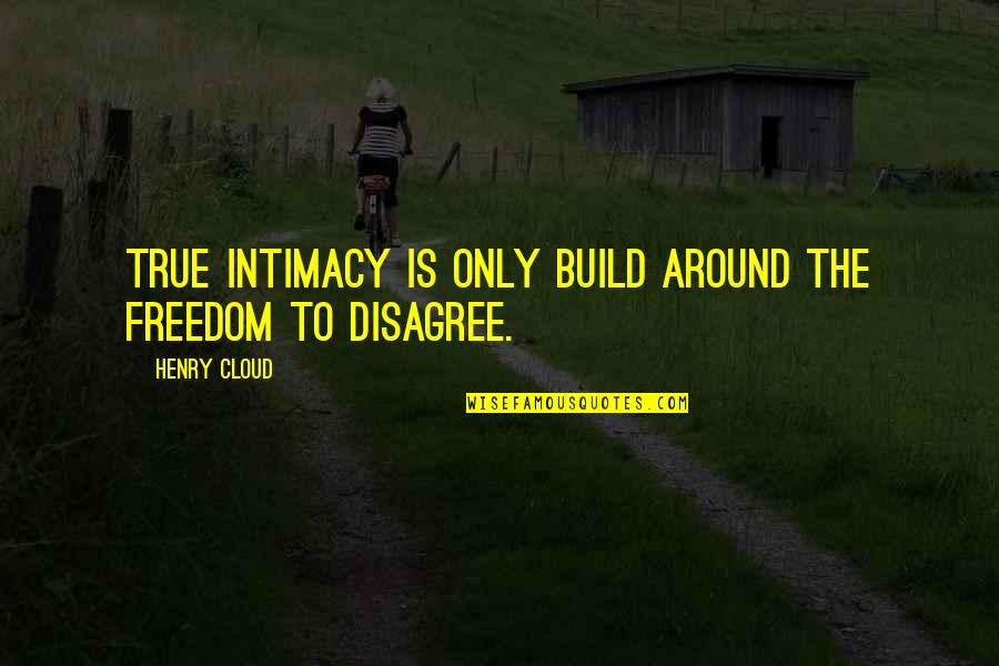 True Intimacy Quotes By Henry Cloud: True intimacy is only build around the freedom