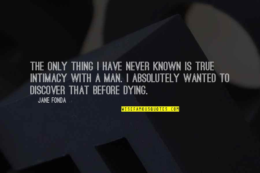 True Intimacy Quotes By Jane Fonda: The only thing I have never known is