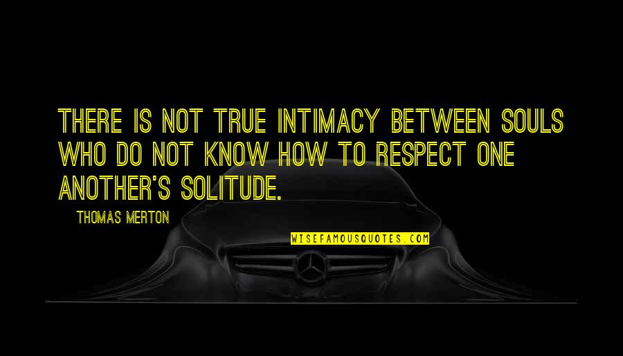 True Intimacy Quotes By Thomas Merton: There is not true intimacy between souls who