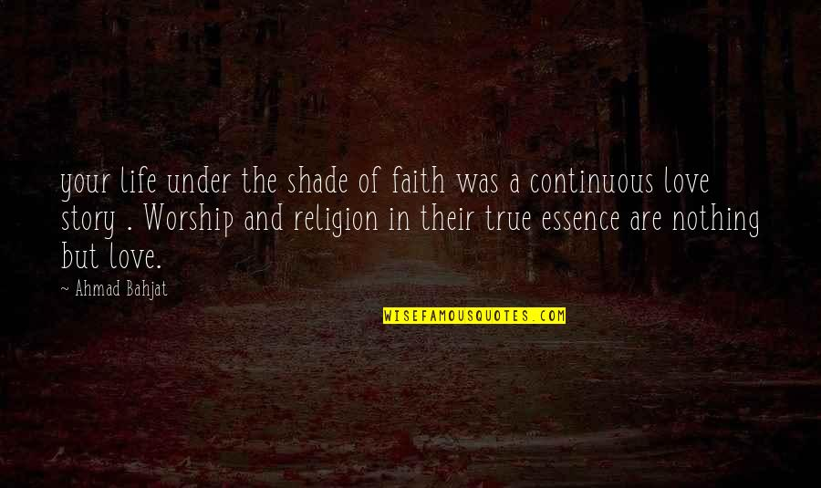 True Life Story Quotes By Ahmad Bahjat: your life under the shade of faith was