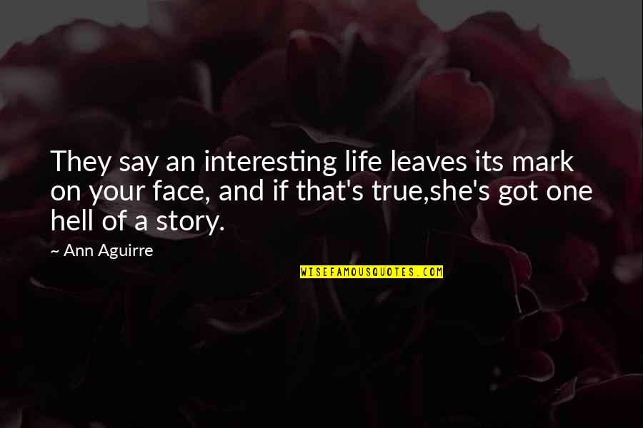 True Life Story Quotes By Ann Aguirre: They say an interesting life leaves its mark