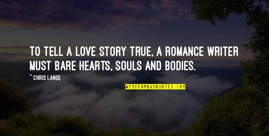 True Life Story Quotes By Chris Lange: To tell a love story true, a romance