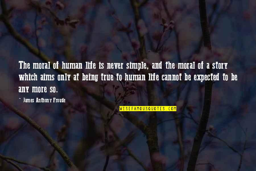 True Life Story Quotes By James Anthony Froude: The moral of human life is never simple,