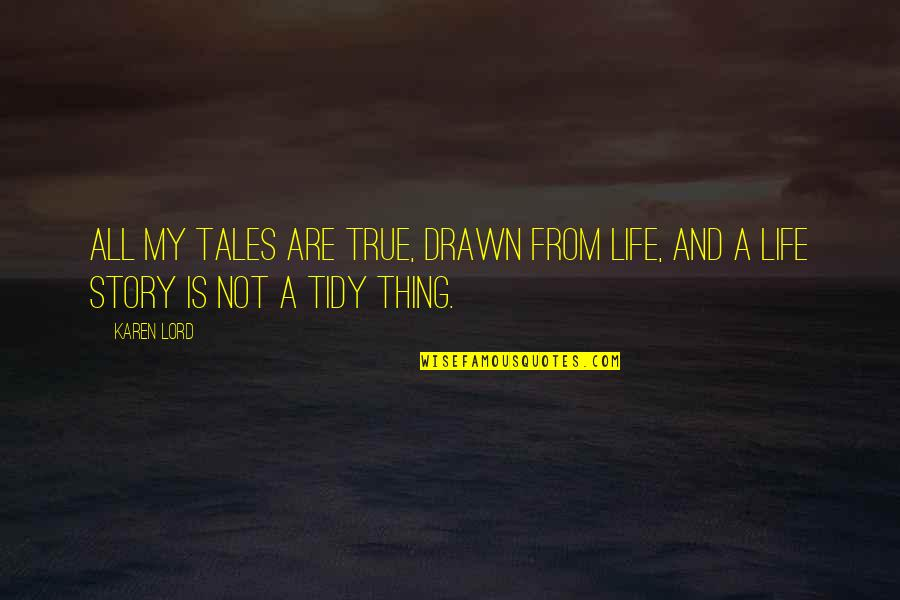 True Life Story Quotes By Karen Lord: All my tales are true, drawn from life,