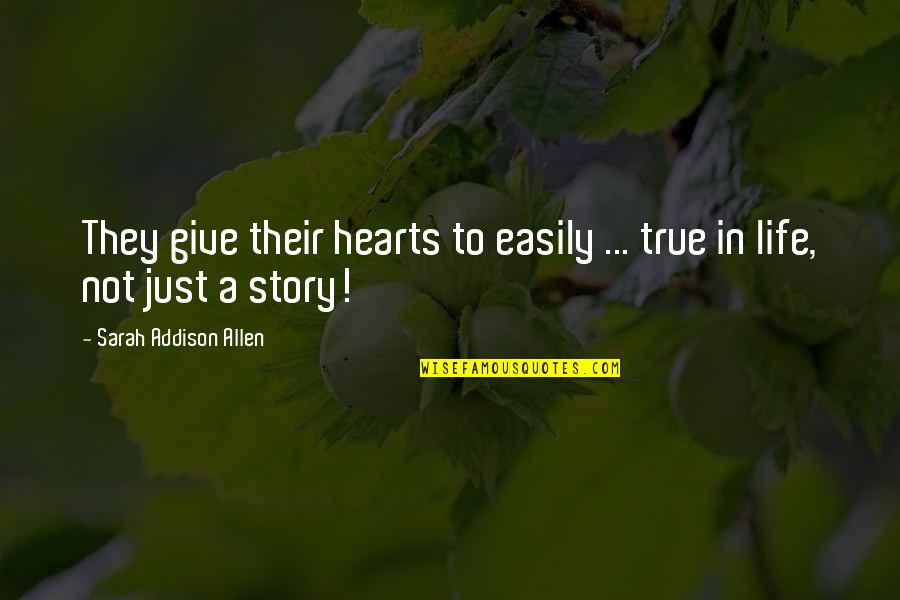 True Life Story Quotes By Sarah Addison Allen: They give their hearts to easily ... true