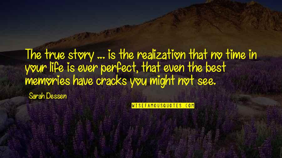True Life Story Quotes By Sarah Dessen: The true story ... is the realization that