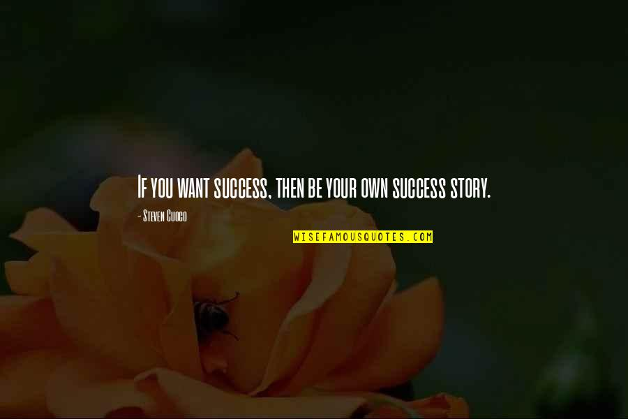 True Life Story Quotes By Steven Cuoco: If you want success, then be your own