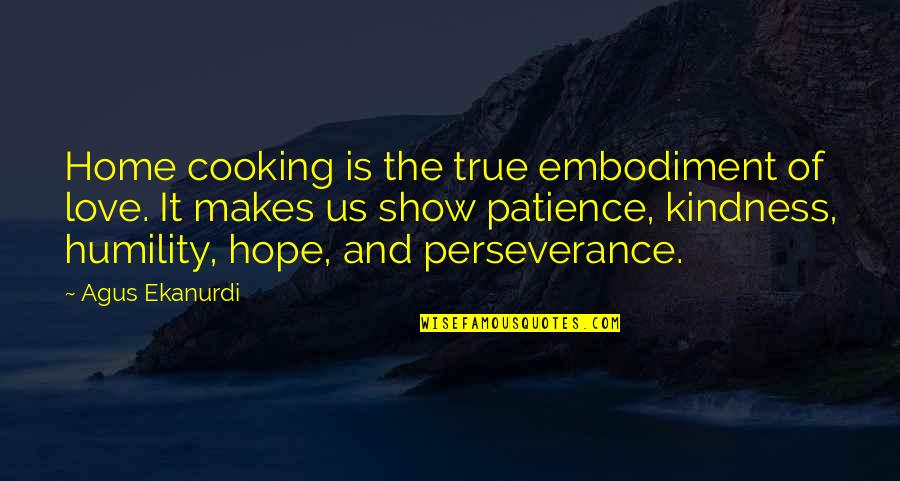True Love And Patience Quotes By Agus Ekanurdi: Home cooking is the true embodiment of love.