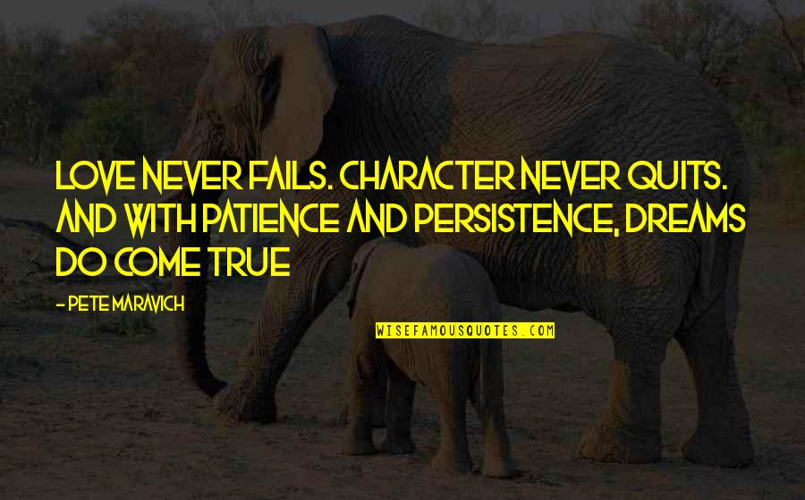 True Love And Patience Quotes By Pete Maravich: Love never fails. Character never quits. And with