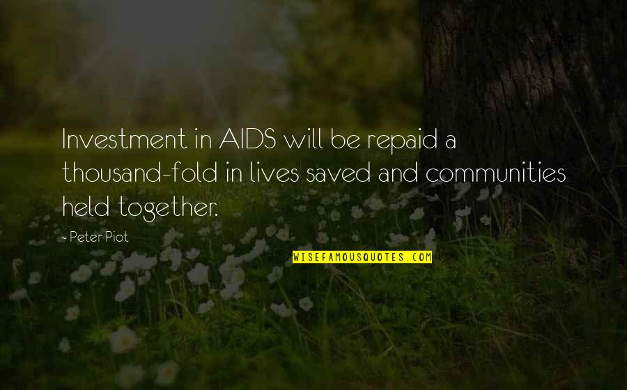 True Love Is A Myth Quotes By Peter Piot: Investment in AIDS will be repaid a thousand-fold