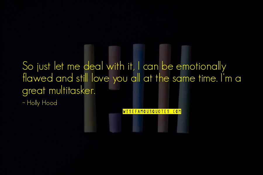 True Love Is Funny Quotes By Holly Hood: So just let me deal with it, I