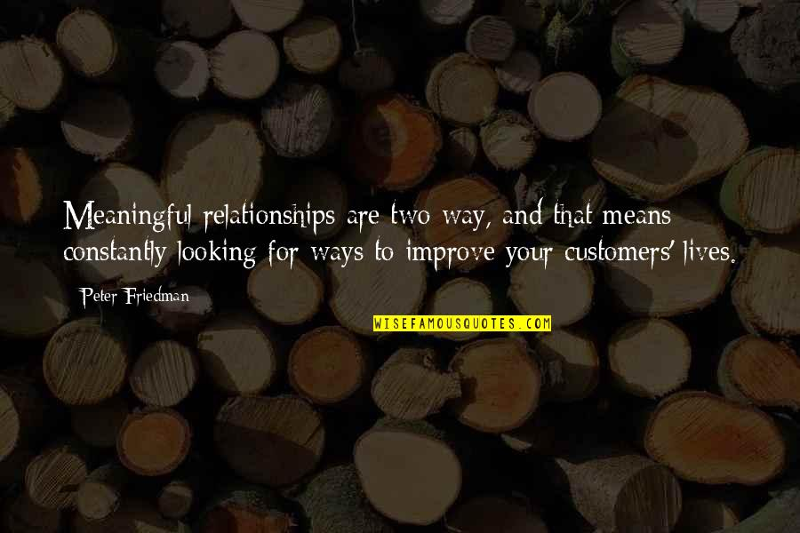True Love Is Funny Quotes By Peter Friedman: Meaningful relationships are two-way, and that means constantly