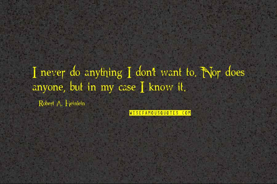 True Love Is Funny Quotes By Robert A. Heinlein: I never do anything I don't want to.