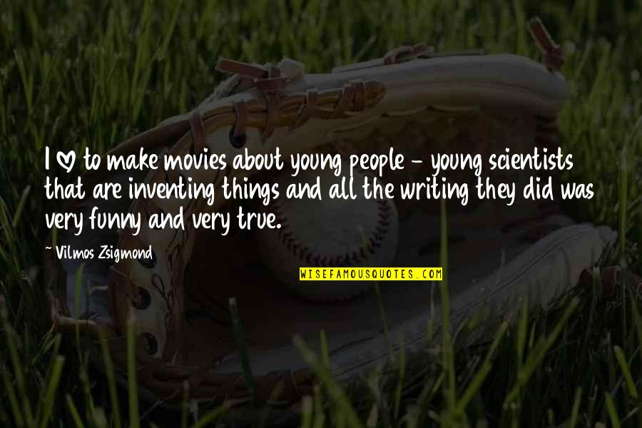 True Love Is Funny Quotes By Vilmos Zsigmond: I love to make movies about young people