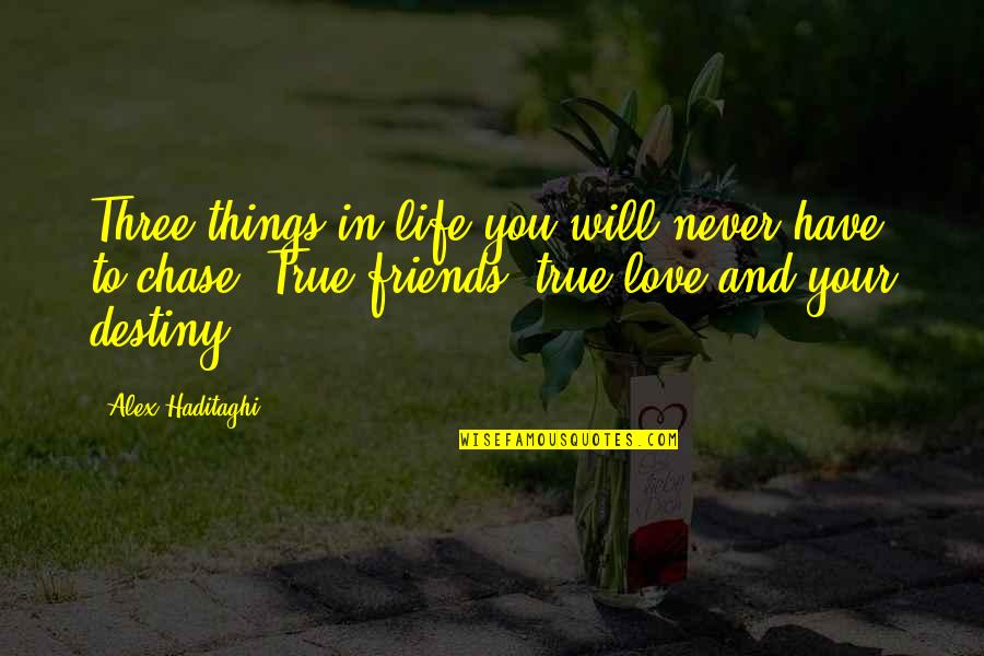 True Love Never Hurts Quotes By Alex Haditaghi: Three things in life you will never have