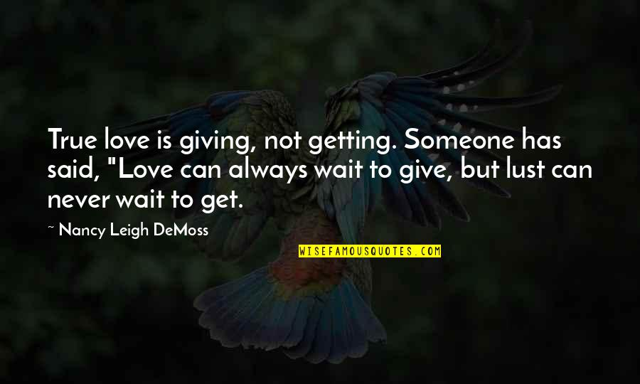 True Love Not Lust Quotes By Nancy Leigh DeMoss: True love is giving, not getting. Someone has