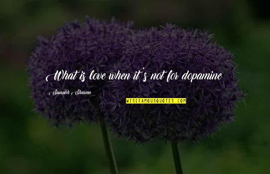 True Love Not Lust Quotes By Saurabh Sharma: What is love when it's not for dopamine?