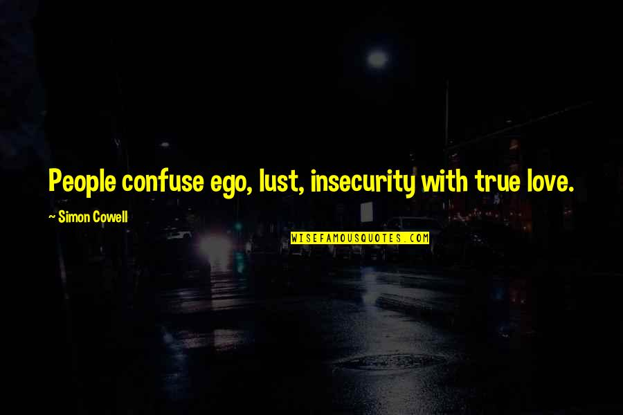 True Love Not Lust Quotes By Simon Cowell: People confuse ego, lust, insecurity with true love.