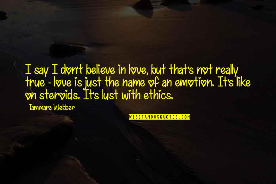 True Love Not Lust Quotes By Tammara Webber: I say I don't believe in love, but