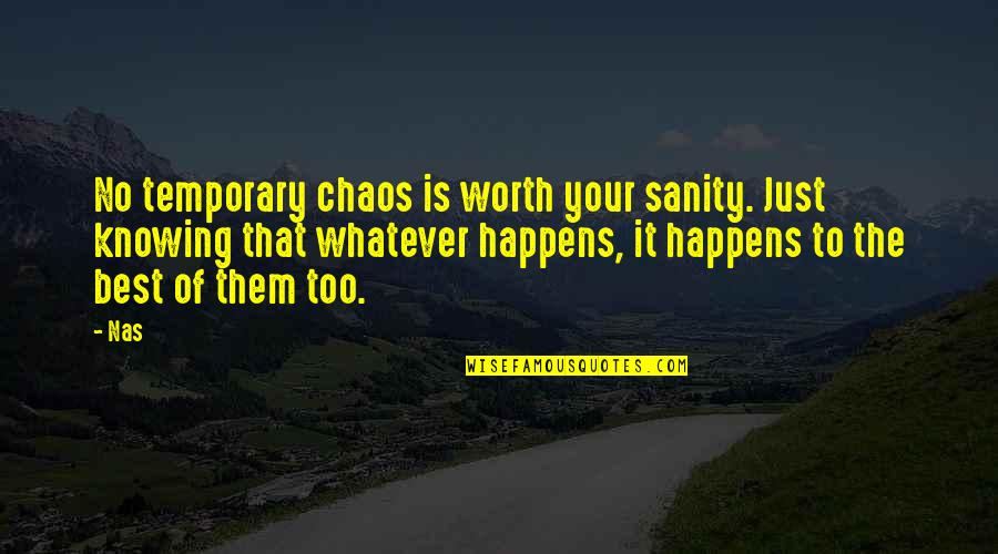 True Love Only Exists In Fairy Tales Quotes By Nas: No temporary chaos is worth your sanity. Just