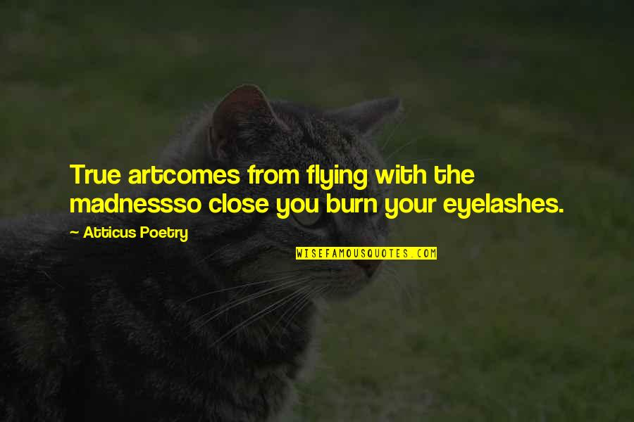 True Love Poetry Quotes By Atticus Poetry: True artcomes from flying with the madnessso close