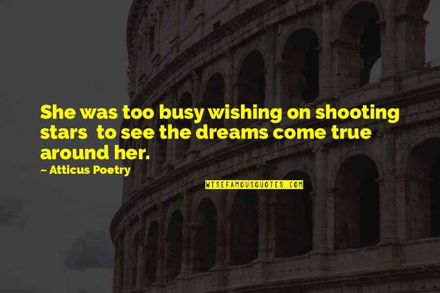 True Love Poetry Quotes By Atticus Poetry: She was too busy wishing on shooting stars