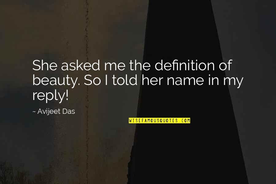 True Love Poetry Quotes By Avijeet Das: She asked me the definition of beauty. So