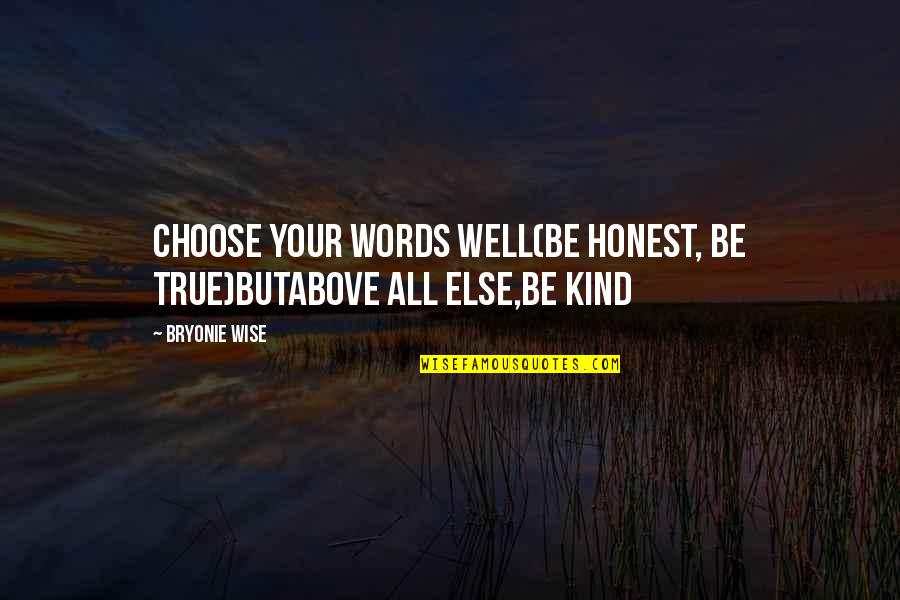 True Love Poetry Quotes By Bryonie Wise: choose your words well(be honest, be true)butabove all