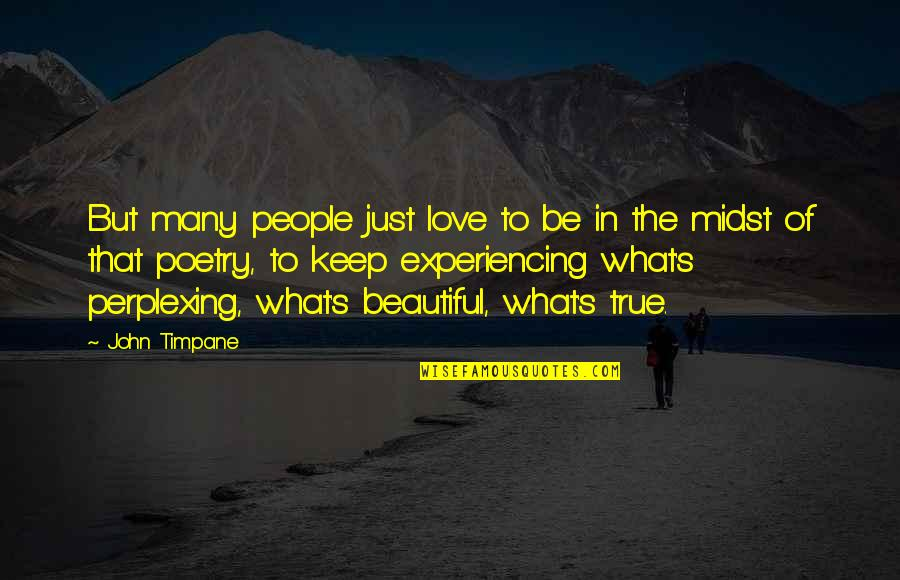 True Love Poetry Quotes By John Timpane: But many people just love to be in