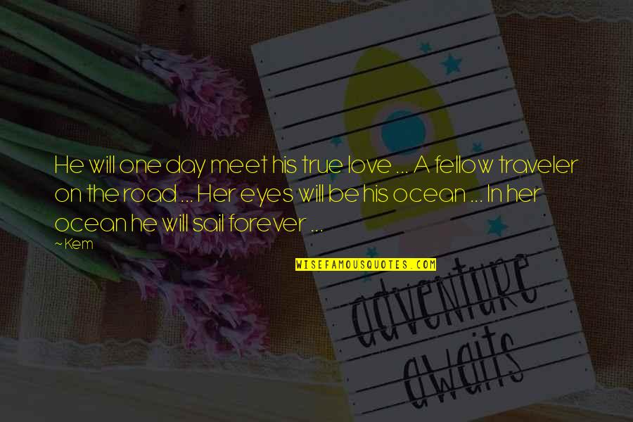 True Love Poetry Quotes By Kem: He will one day meet his true love
