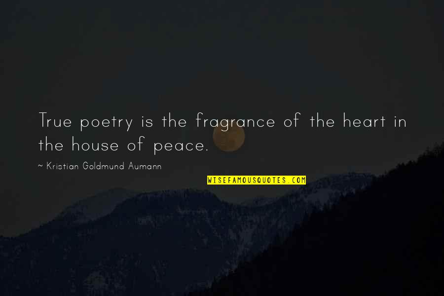 True Love Poetry Quotes By Kristian Goldmund Aumann: True poetry is the fragrance of the heart