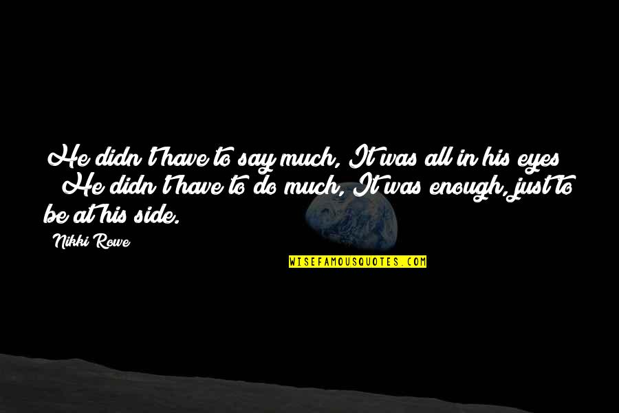 True Love Poetry Quotes By Nikki Rowe: He didn't have to say much, It was