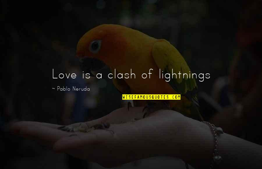 True Love Poetry Quotes By Pablo Neruda: Love is a clash of lightnings