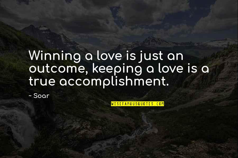 True Love Poetry Quotes By Soar: Winning a love is just an outcome, keeping