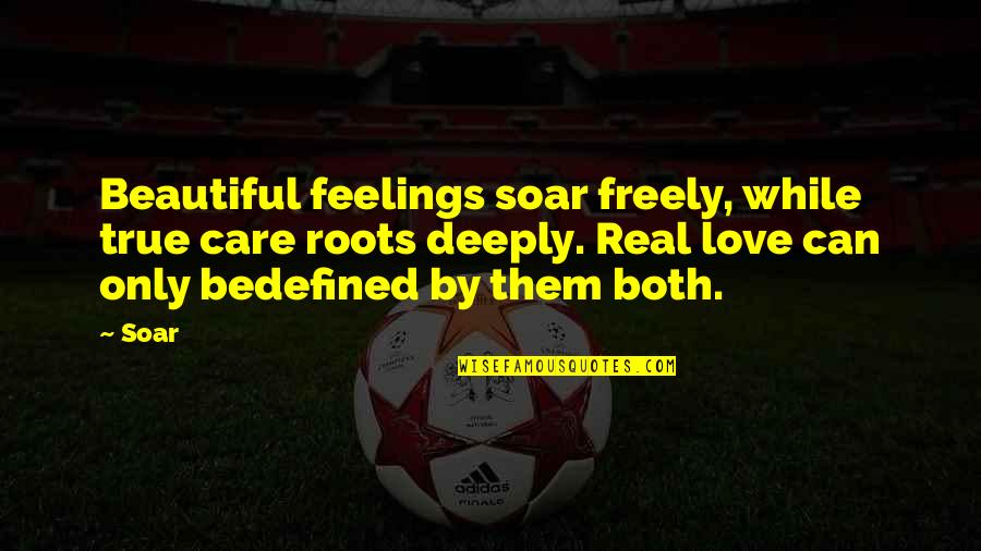 True Love Poetry Quotes By Soar: Beautiful feelings soar freely, while true care roots