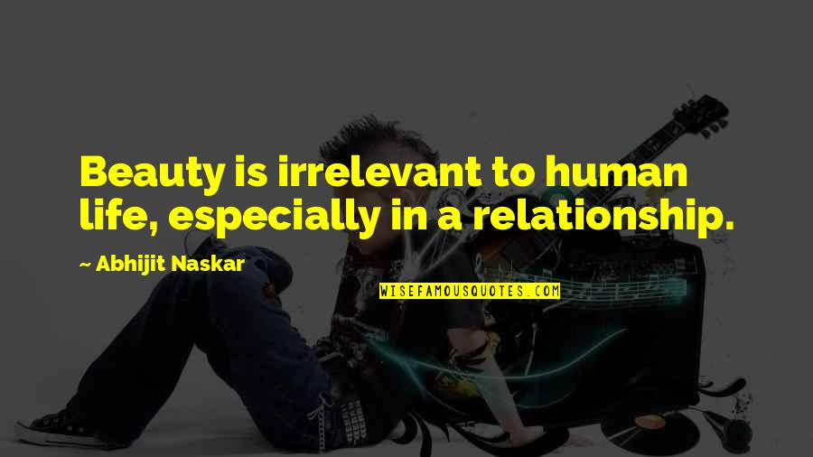 True Love Quotes Quotes By Abhijit Naskar: Beauty is irrelevant to human life, especially in