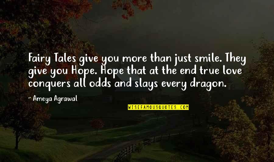 True Love Quotes Quotes By Ameya Agrawal: Fairy Tales give you more than just smile.