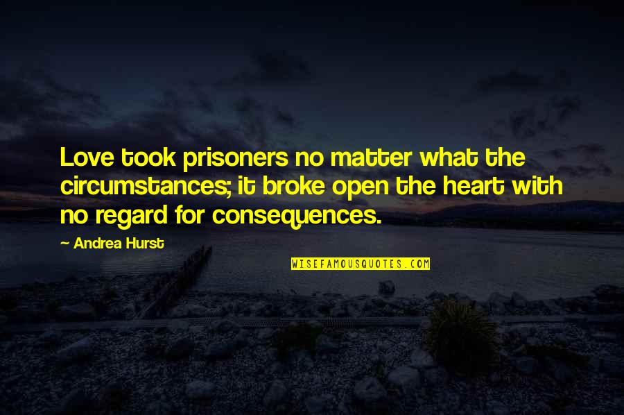True Love Quotes Quotes By Andrea Hurst: Love took prisoners no matter what the circumstances;