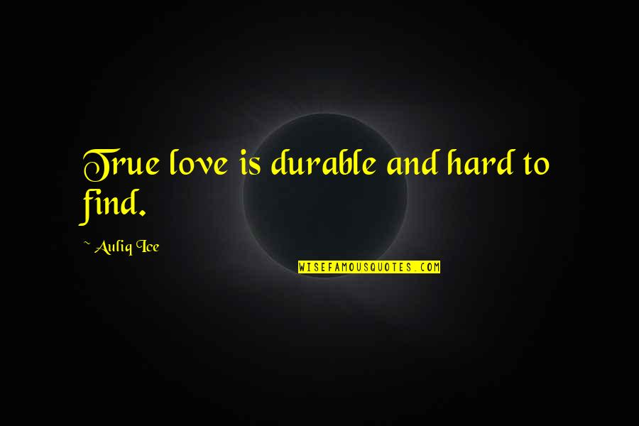 True Love Quotes Quotes By Auliq Ice: True love is durable and hard to find.