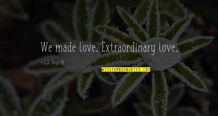 True Love Quotes Quotes By C.J. English: We made love. Extraordinary love.