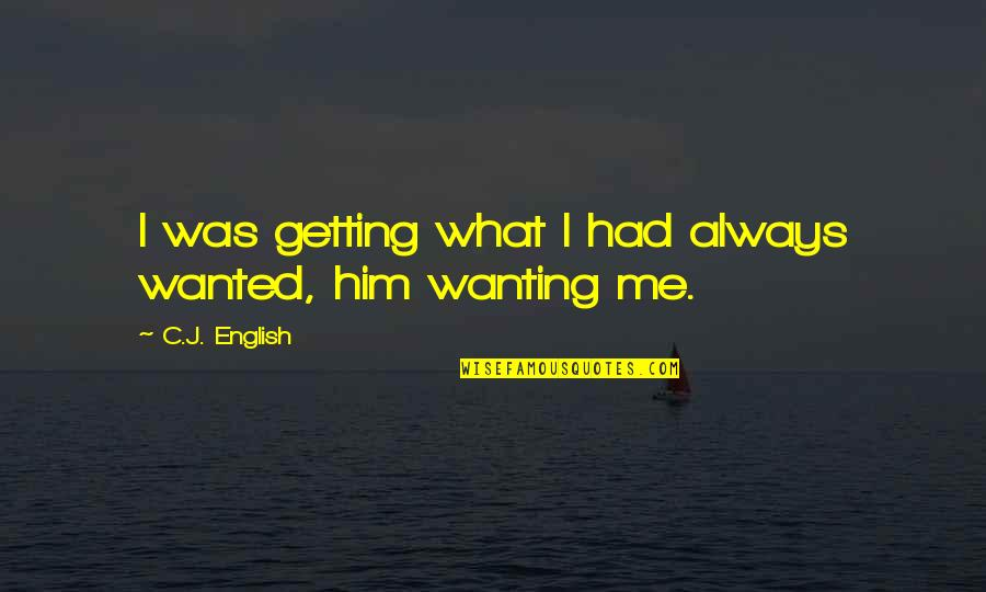 True Love Quotes Quotes By C.J. English: I was getting what I had always wanted,