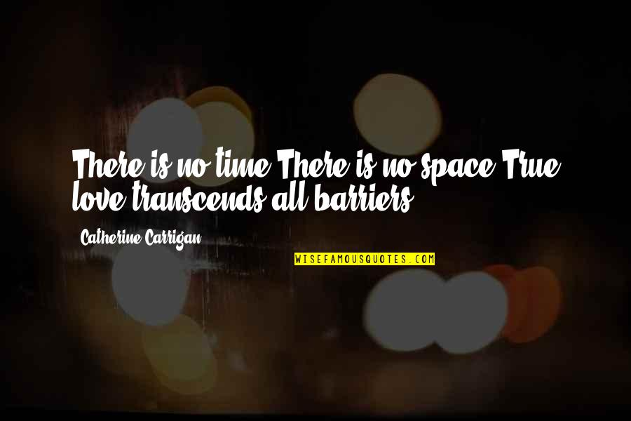 True Love Quotes Quotes By Catherine Carrigan: There is no time.There is no space.True love