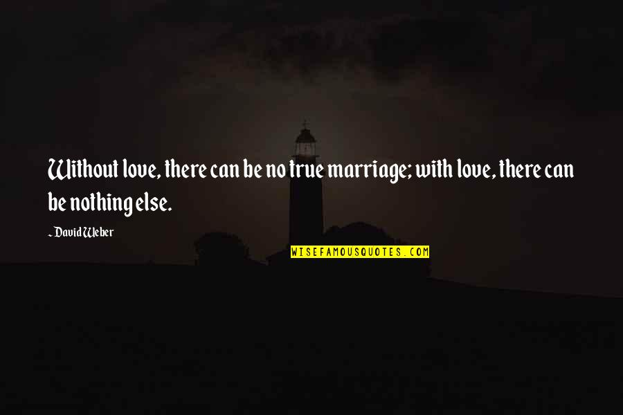 True Love Quotes Quotes By David Weber: Without love, there can be no true marriage;